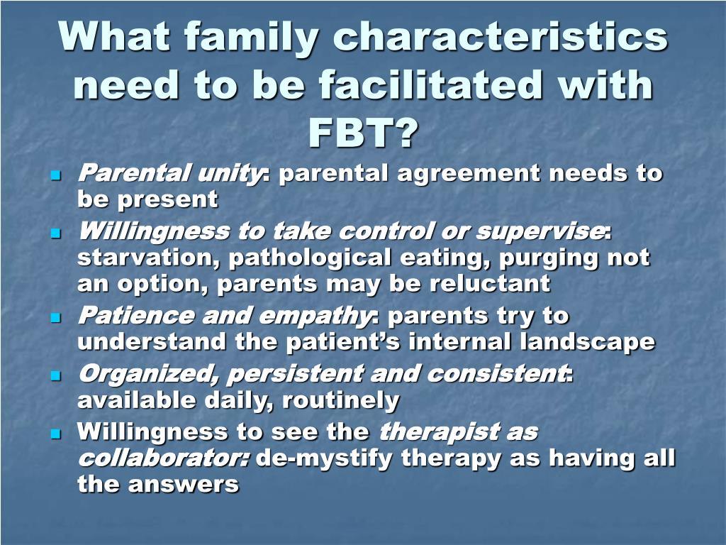 What family characteristics need to be facilitated with FBT?
