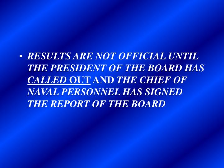RESULTS ARE NOT OFFICIAL UNTIL THE PRESIDENT OF THE BOARD HAS