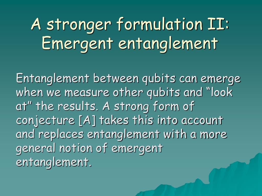 A stronger formulation II: Emergent entanglement