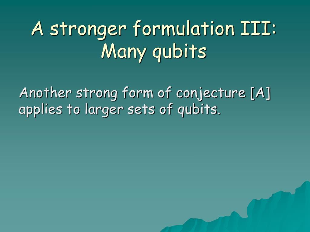 A stronger formulation III: Many qubits
