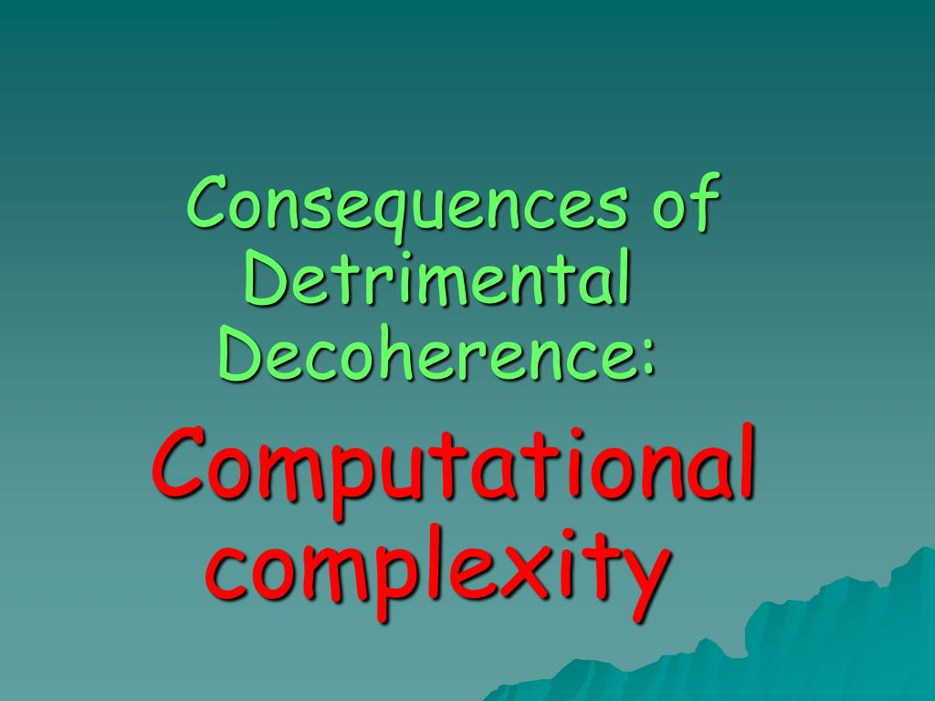 Consequences of Detrimental Decoherence: