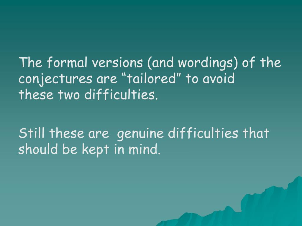"""The formal versions (and wordings) of the conjectures are """"tailored"""" to avoid these two difficulties."""