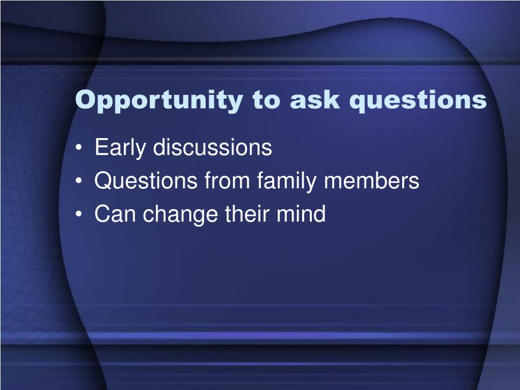 Opportunity to ask questions