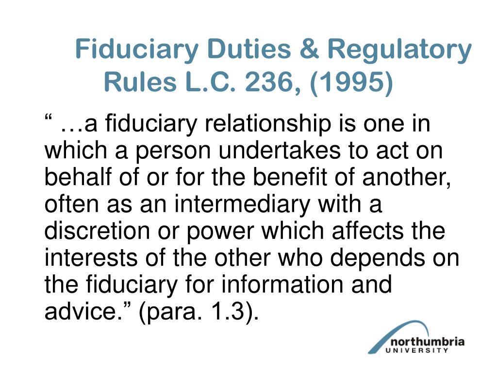 Fiduciary Duties & Regulatory Rules L.C. 236, (1995)