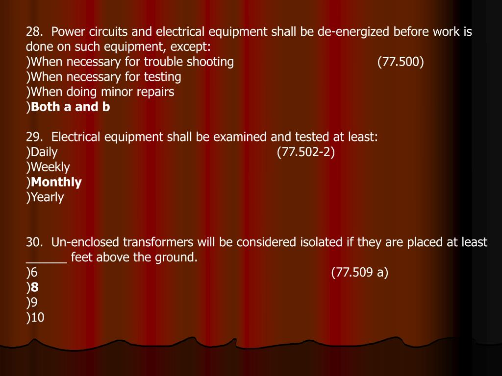 28.  Power circuits and electrical equipment shall be de-energized before work is done on such equipment, except: