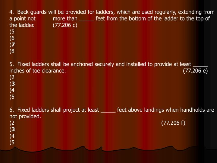 4.  Back-guards will be provided for ladders, which are used regularly, extending from a point not	m...