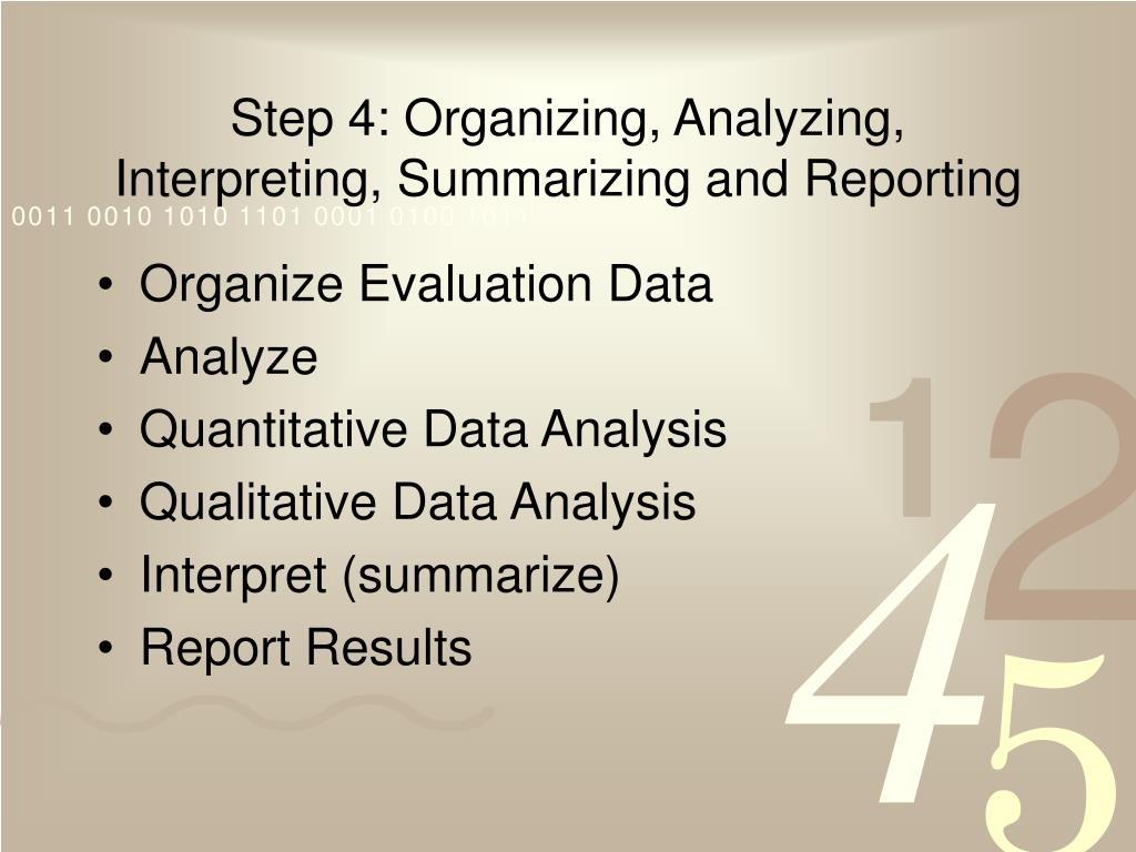 Step 4: Organizing, Analyzing, Interpreting, Summarizing and Reporting
