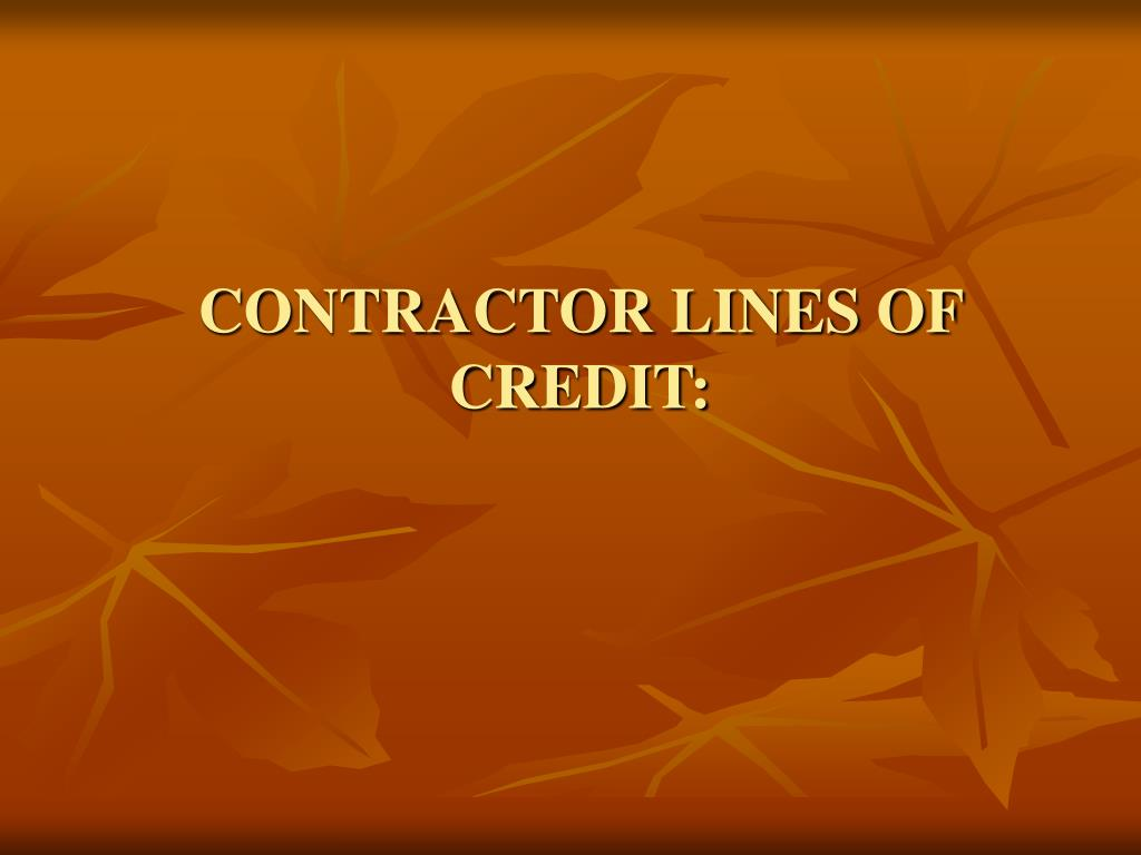 CONTRACTOR LINES OF CREDIT: