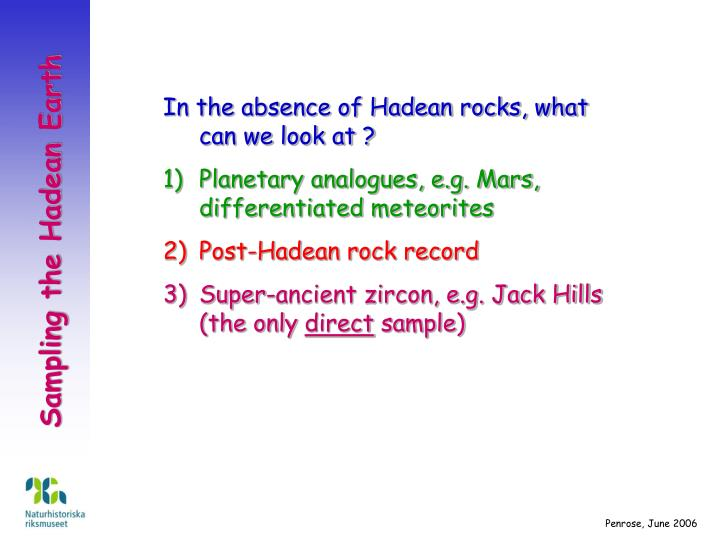 In the absence of Hadean rocks, what can we look at ?