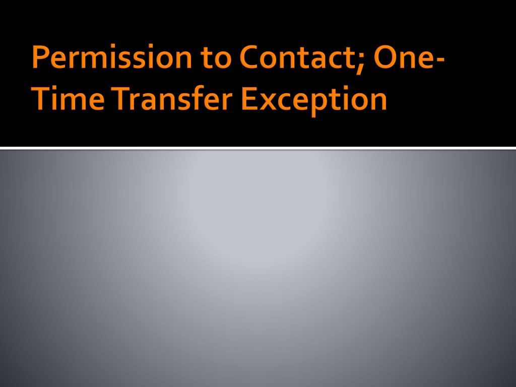 Permission to Contact; One-Time Transfer Exception