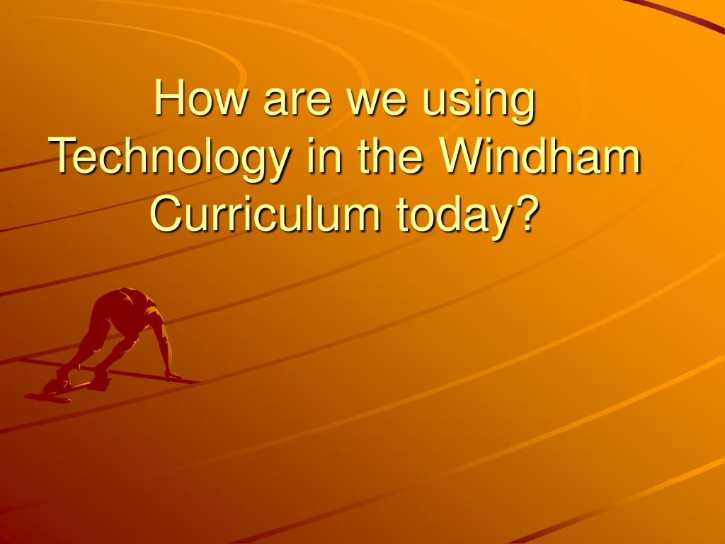 How are we using Technology in the Windham Curriculum today?