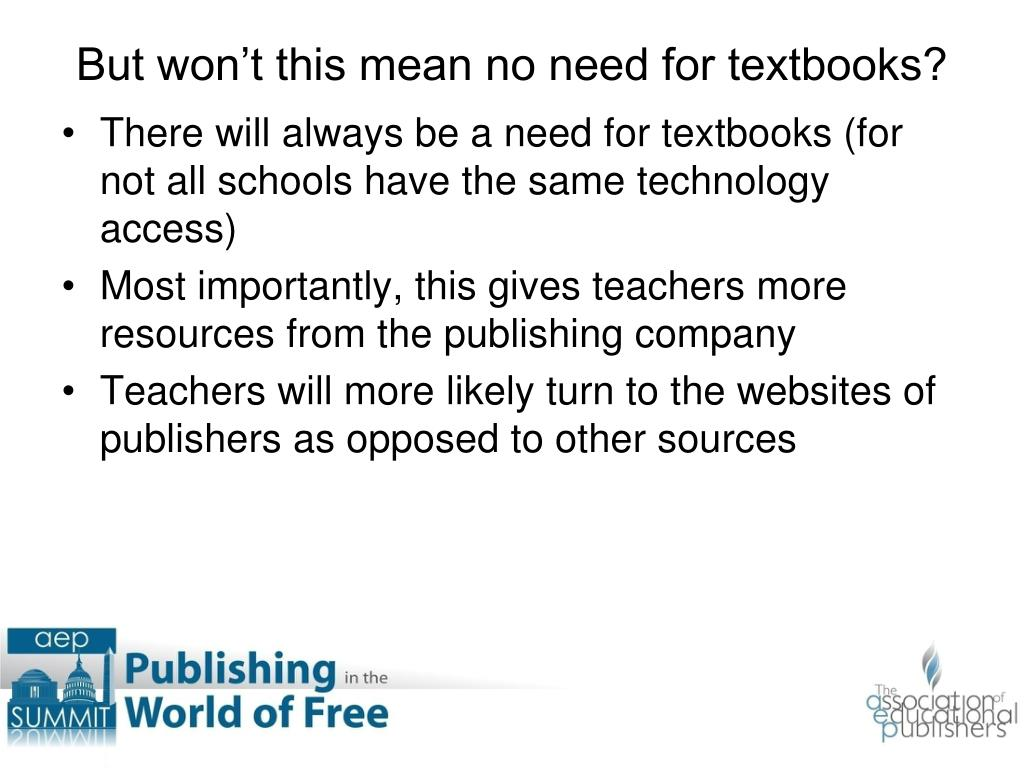 There will always be a need for textbooks (for not all schools have the same technology access)