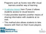 programs such as itunes now offer visual learners another way of learning