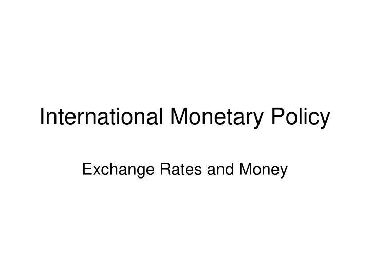 International monetary policy