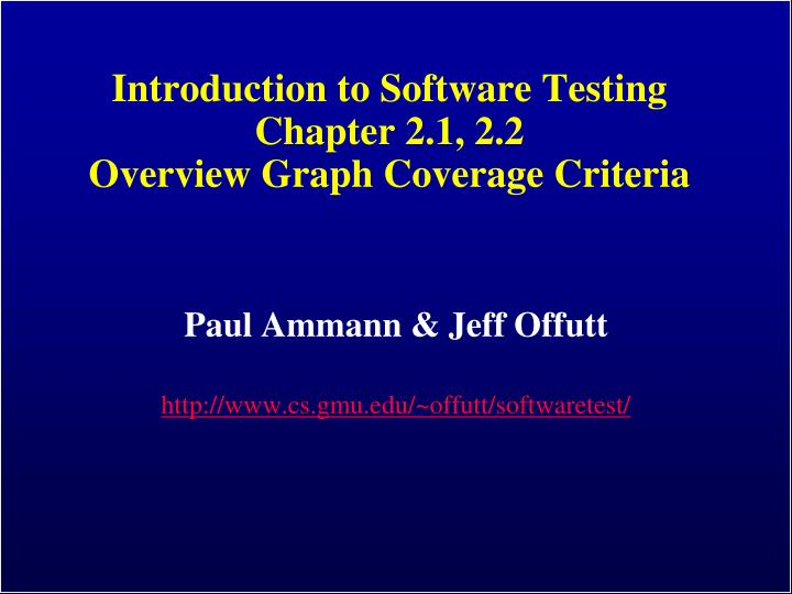 introduction to software testing chapter 2 1 2 2 overview graph coverage criteria n.