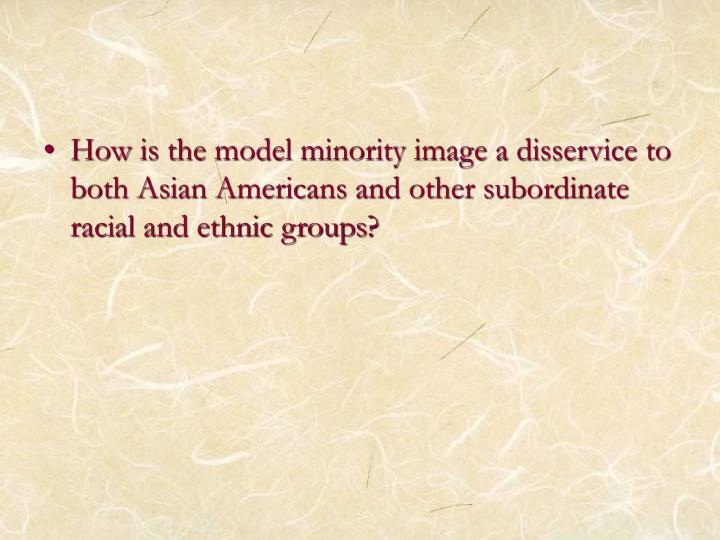 How is the model minority image a disservice to both Asian Americans and other subordinate racial and ethnic groups?