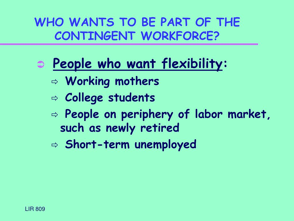 WHO WANTS TO BE PART OF THE CONTINGENT WORKFORCE?