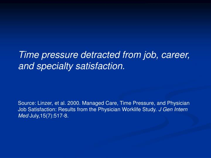 Time pressure detracted from job, career, and specialty satisfaction.