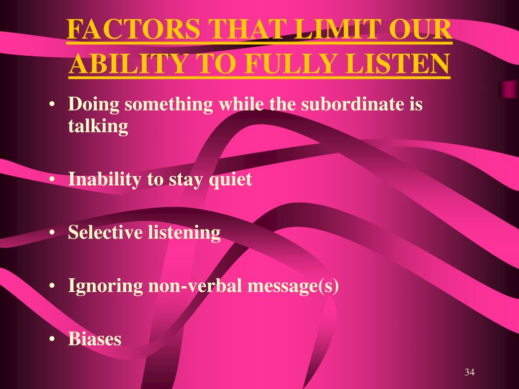 FACTORS THAT LIMIT OUR ABILITY TO FULLY LISTEN