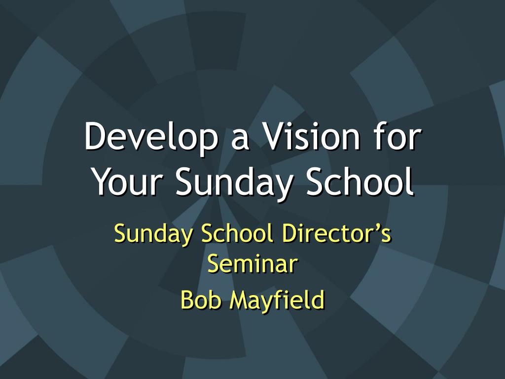 develop a vision for your sunday school l.