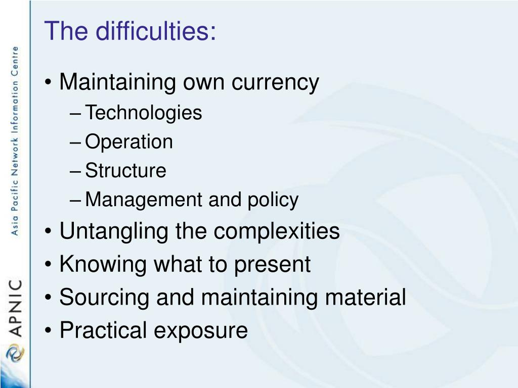 The difficulties: