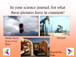 in your science journal list what these pictures have in common