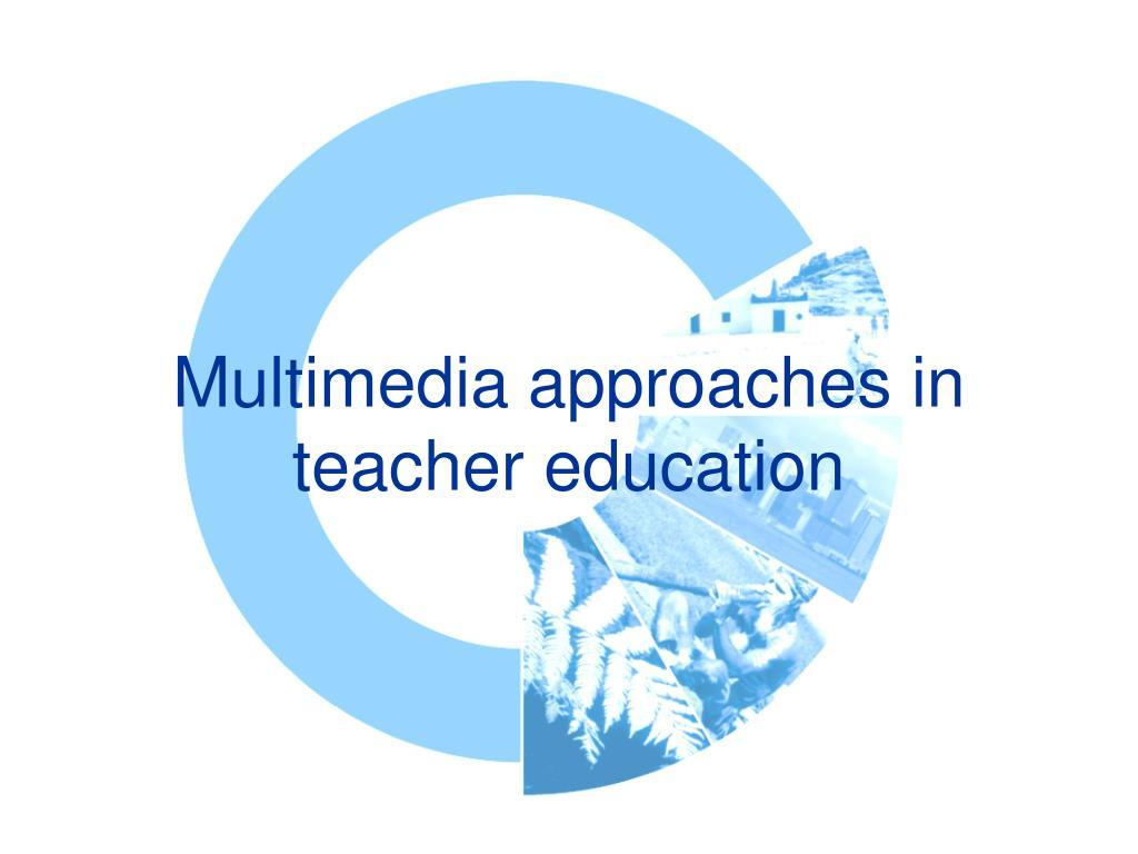 Multimedia approaches in teacher education