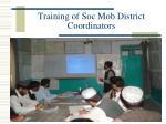 training of soc mob district coordinators