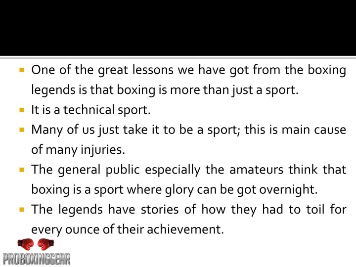 One of the great lessons we have got from the boxing legends is that boxing is more than just a spor...