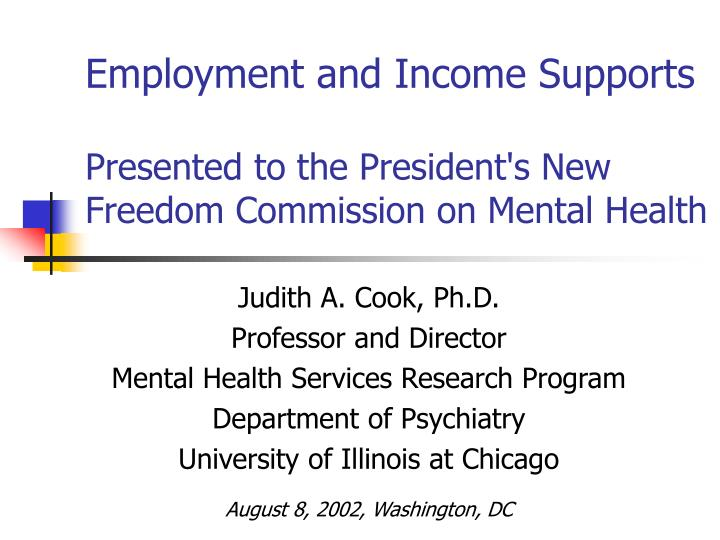 Employment and income supports presented to the president s new freedom commission on mental health