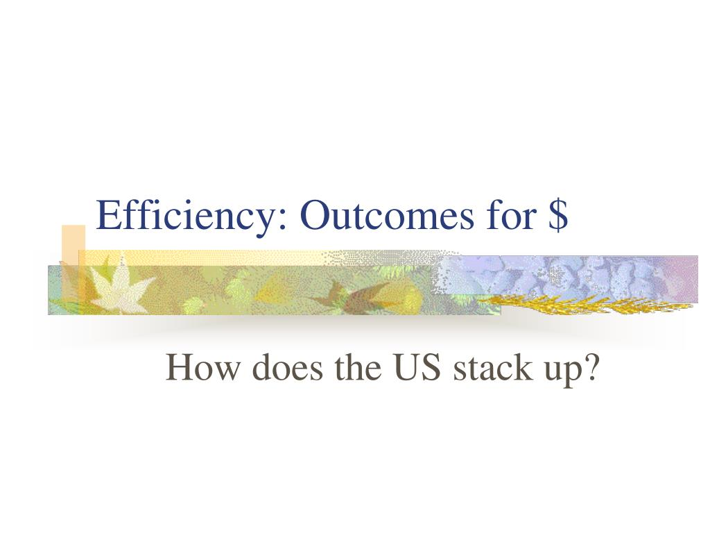 Efficiency: Outcomes for $
