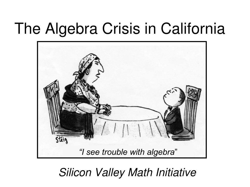 """I see trouble with algebra"