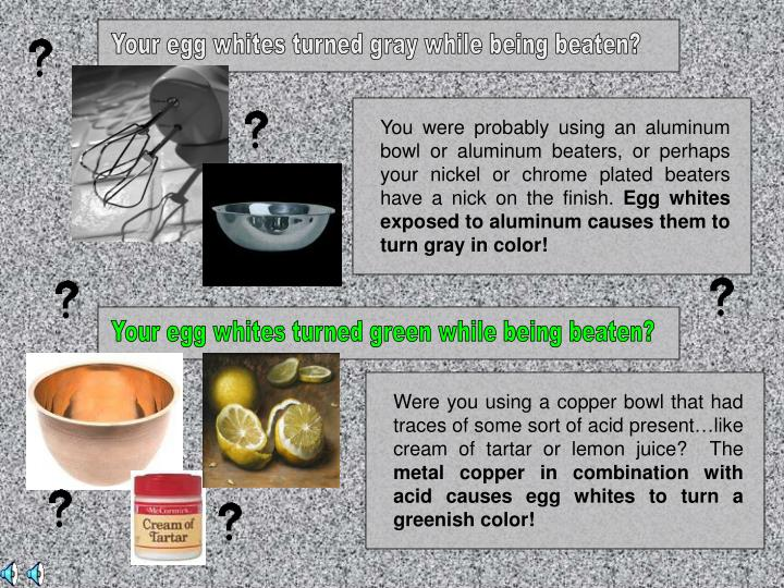 Your egg whites turned gray while being beaten?