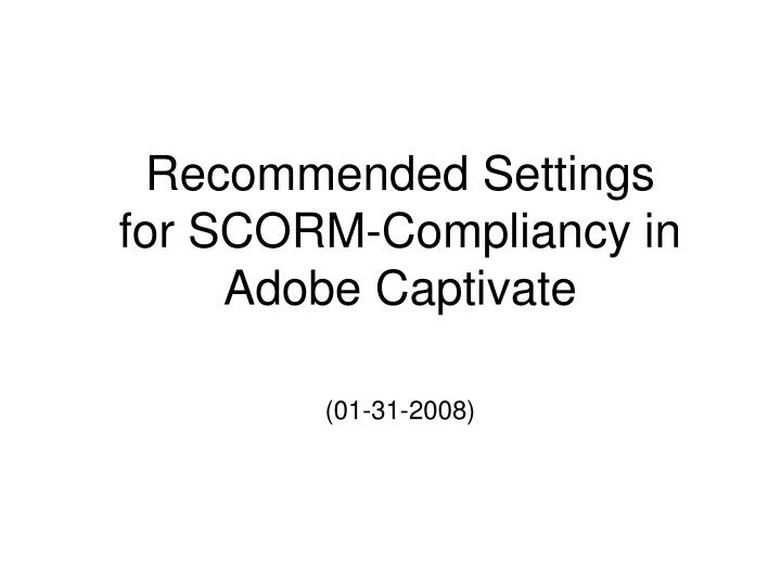 Recommended settings for scorm compliancy in adobe captivate 01 31 2008