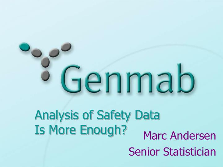 Analysis of safety data is more enough