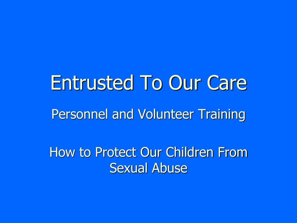 Entrusted To Our Care
