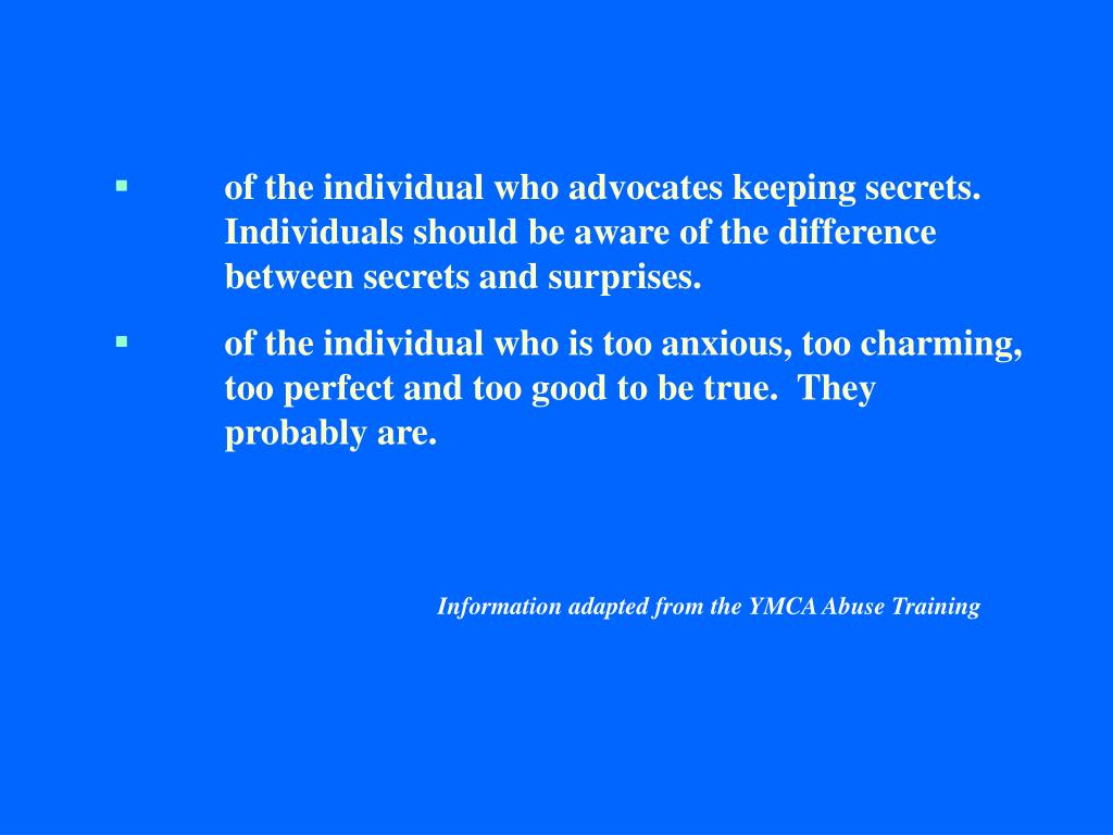 of the individual who advocates keeping secrets.  Individuals should be aware of the difference between secrets and surprises.
