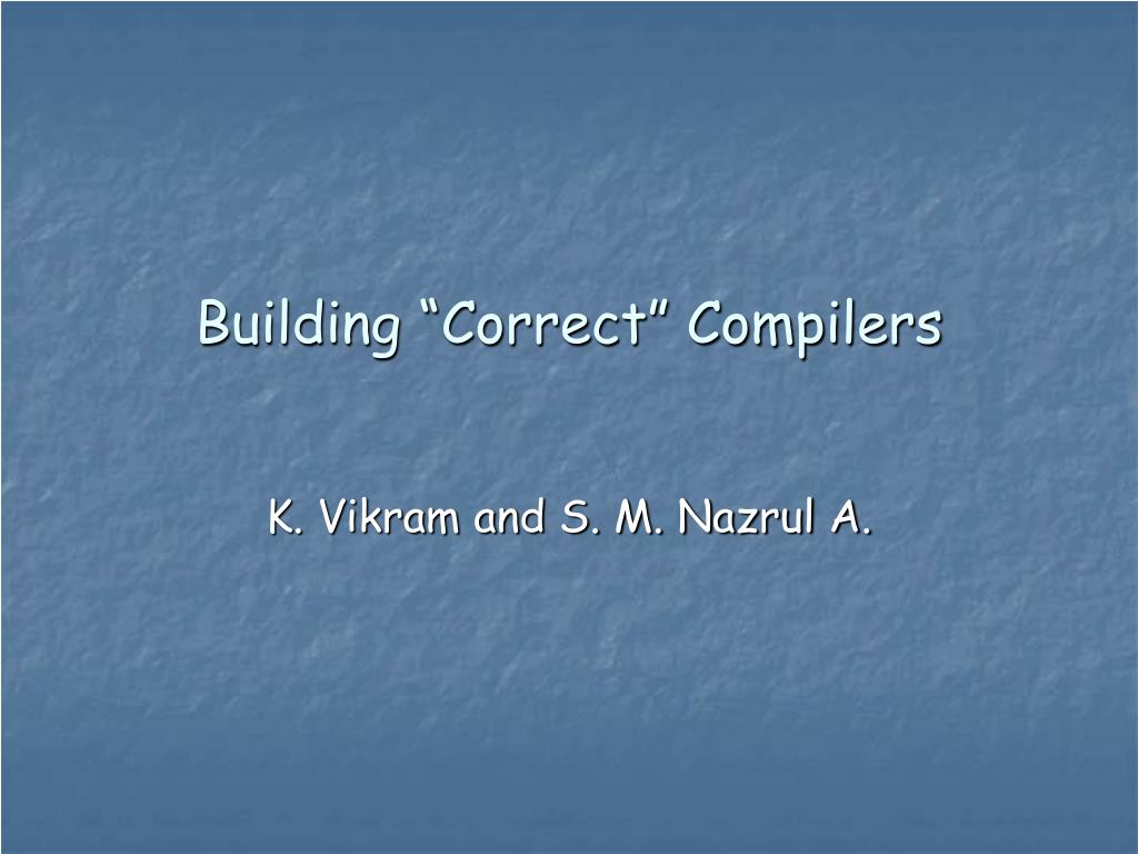 """Building """"Correct"""" Compilers"""