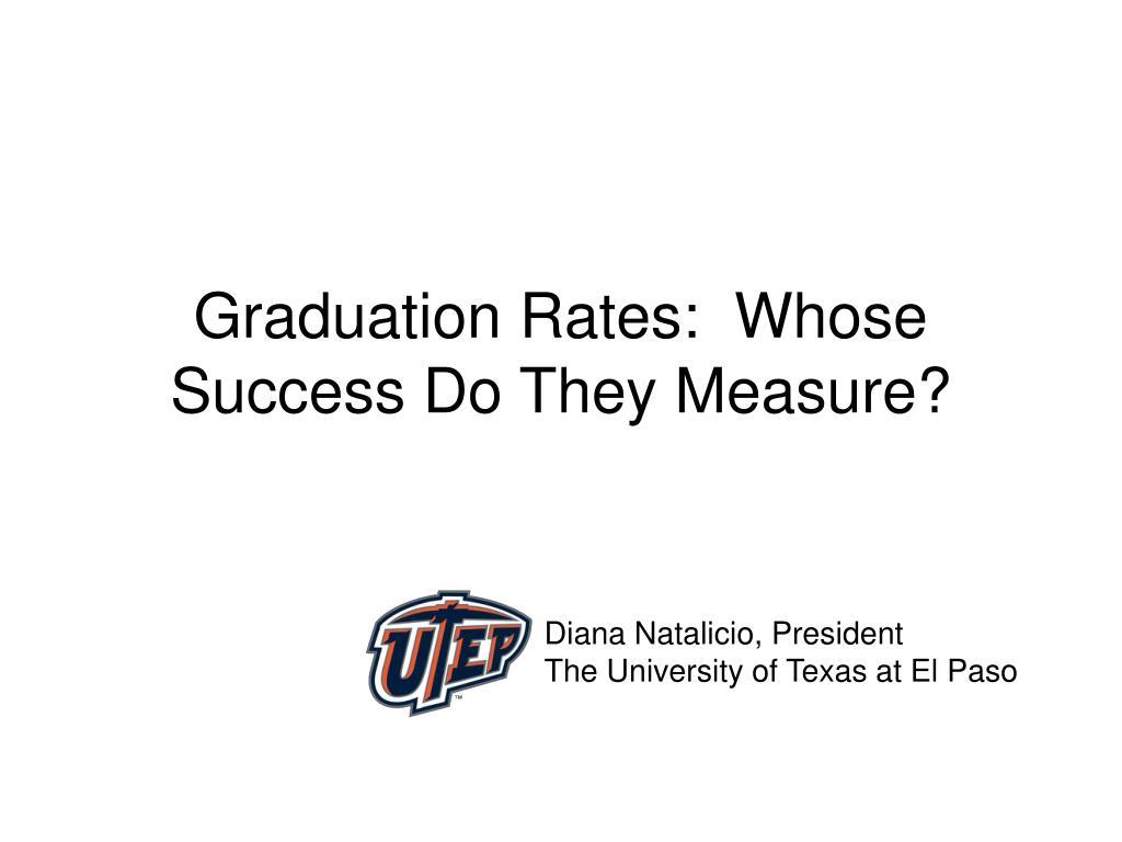Graduation Rates:  Whose  Success Do They Measure?