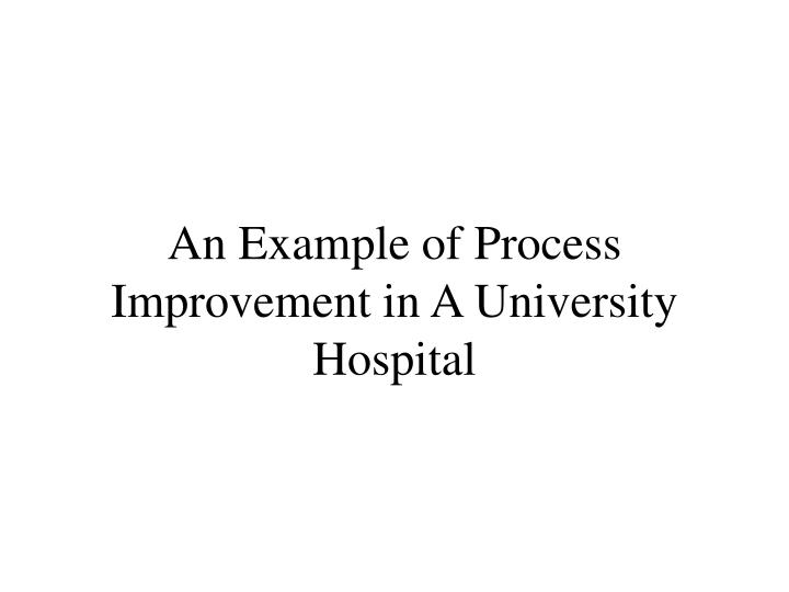 an example of process improvement in a university hospital n.
