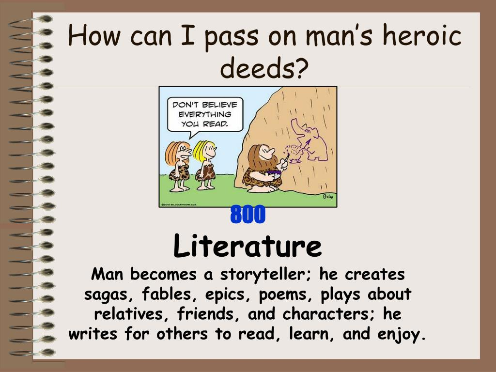 How can I pass on man's heroic deeds?