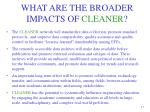 what are the broader impacts of cleaner