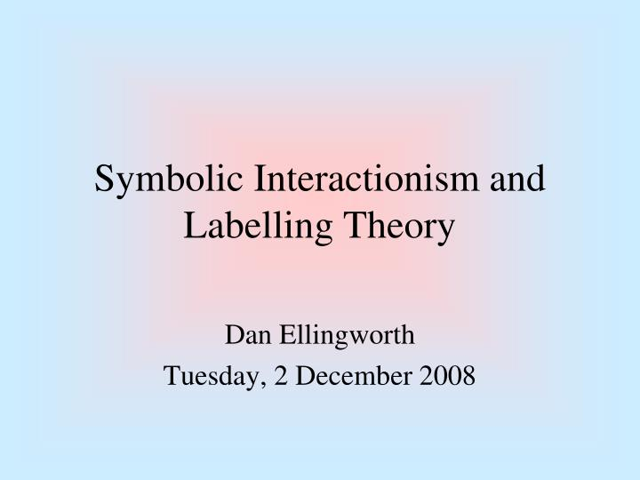 symbolic interactionism and labelling theory n.