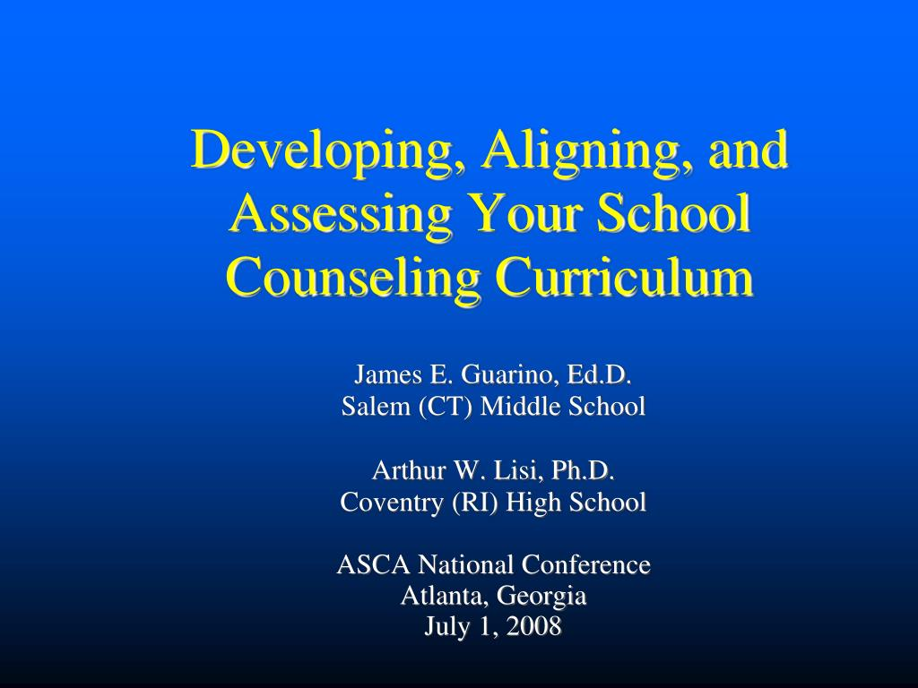 developing aligning and assessing your school counseling curriculum l.