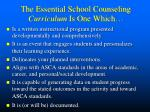 the essential school counseling curriculum is one which