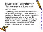 educational technology or technology in education