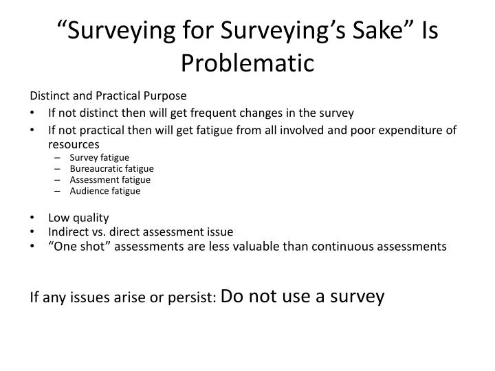 Surveying for surveying s sake is problematic