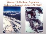volcano llullaillaco argentina highest archeological site 21 000ft