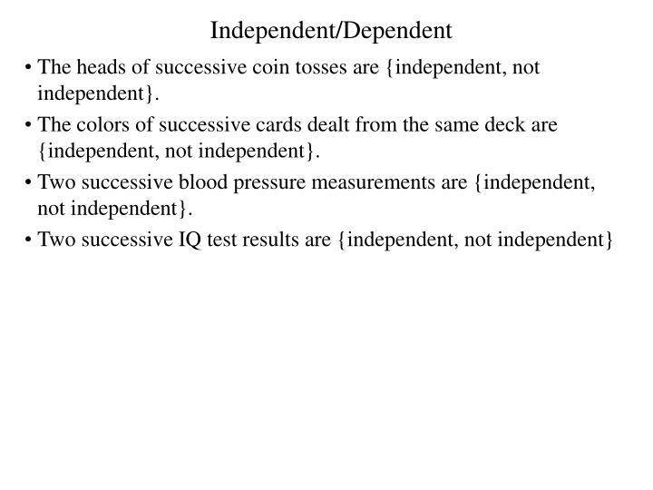 Independent/Dependent