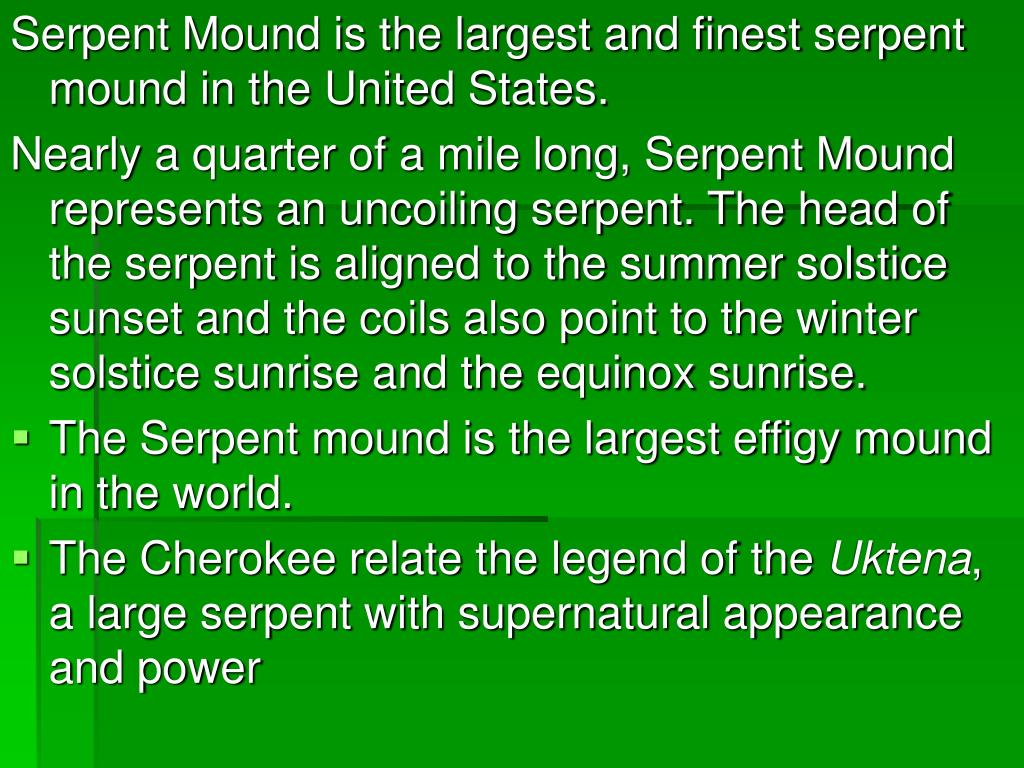 Serpent Mound is the largest and finest serpent mound in the United States.
